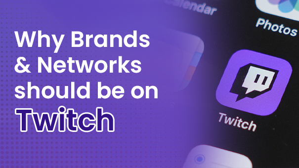 Why Brands and Networks Should Be On Twitch
